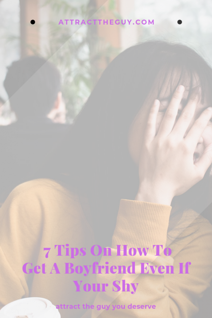 7 Tips How to Get a Boyfriend Even If Your Shy